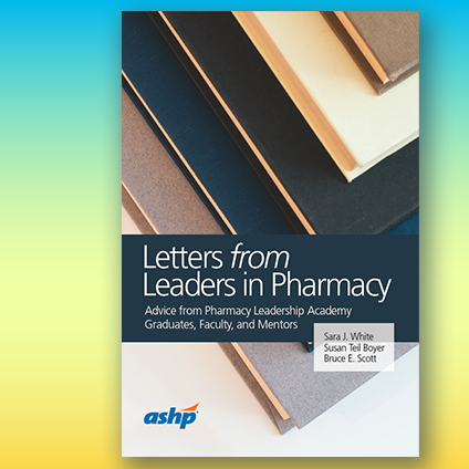 Letters from Leaders in Pharmacy