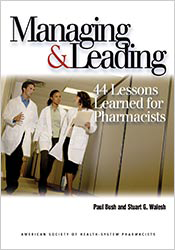 Managing & Leading: 44 Lessons Learned for Pharmacists